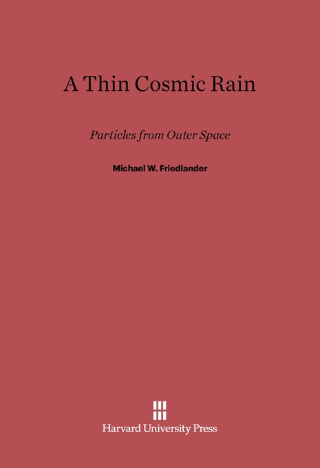 Cover: A Thin Cosmic Rain: Particles from Outer Space, from Harvard University Press