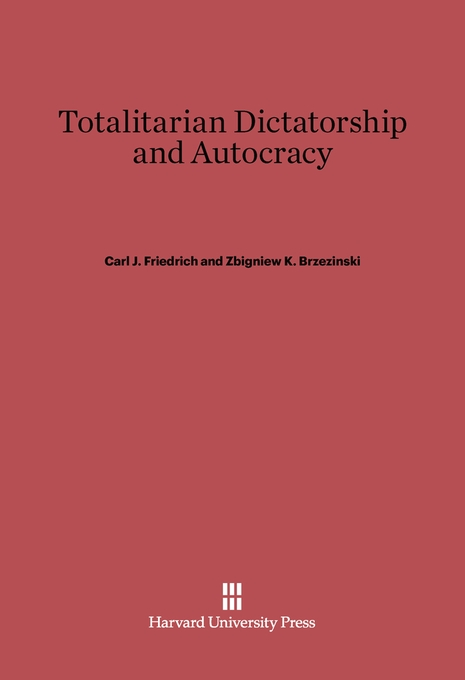 Cover: Totalitarian Dictatorship and Autocracy: Second Edition, Revised by Carl J. Friedrich, from Harvard University Press