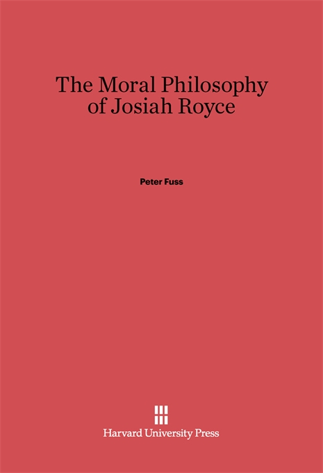 Cover: The Moral Philosophy of Josiah Royce, from Harvard University Press