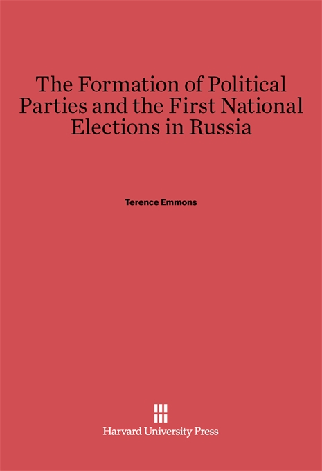 Cover: The Formation of Political Parties and the First National Elections in Russia, from Harvard University Press