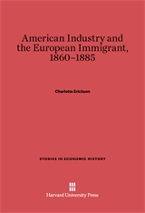 Cover: American Industry and the European Immigrant, 1860–1885