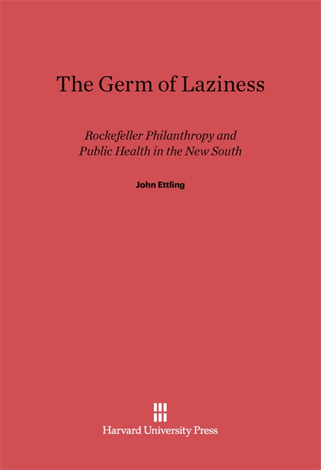 Cover: The Germ of Laziness: Rockefeller Philanthropy and Public Health in the New South, from Harvard University Press
