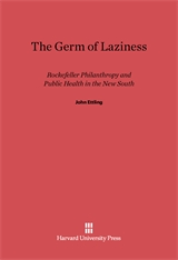 Cover: The Germ of Laziness: Rockefeller Philanthropy and Public Health in the New South
