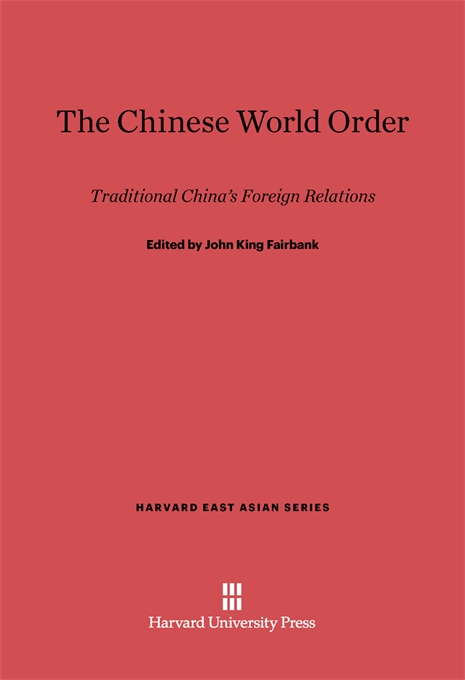 Cover: The Chinese World Order: Traditional China's Foreign Relations, from Harvard University Press
