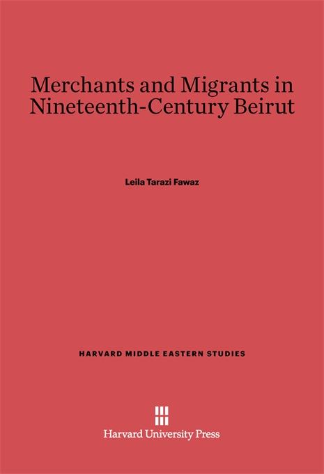 Cover: Merchants and Migrants in Nineteenth-Century Beirut, from Harvard University Press
