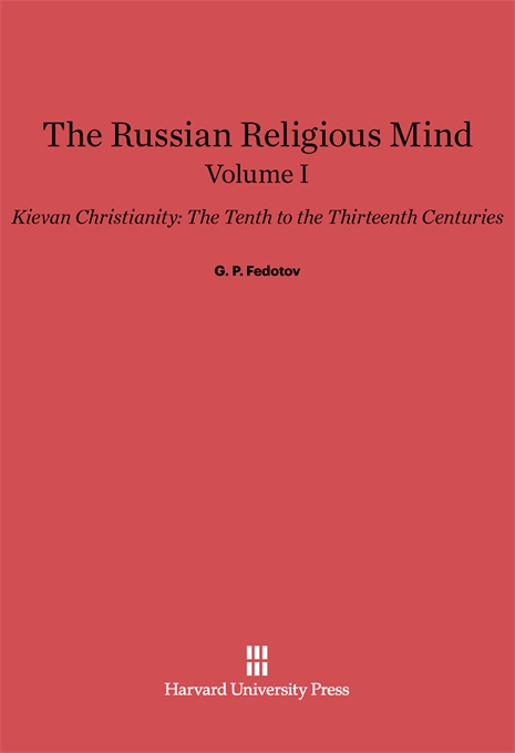 Cover: The Russian Religious Mind, Volume I: Kievan Christianity: The Tenth to the Thirteenth Centuries, from Harvard University Press