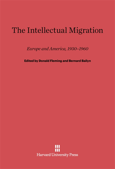 Cover: The Intellectual Migration: Europe and America, 1930–1960, from Harvard University Press