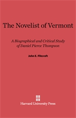 Cover: The Novelist of Vermont: A Biographical and Critical Study of Daniel Pierce Thompson