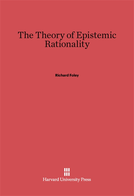 Cover: The Theory of Epistemic Rationality, from Harvard University Press