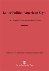Cover: Labor Politics American Style: The California State Federation of Labor