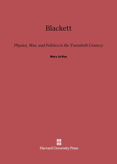 Cover: Blackett: Physics, War, and Politics in the Twentieth Century, from Harvard University Press