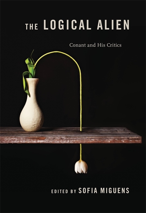 Cover: The Logical Alien: Conant and His Critics, edited by Sofia Miguens, from Harvard University Press