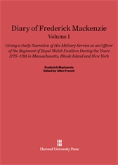 Cover: Diary of Frederick Mackenzie: Giving a Daily Narrative of His Military Service as an Officer of the Regiment of Royal Welch Fusiliers during the Years 1775-1781 in Massachusetts, Rhode Island, and New York, Volume I