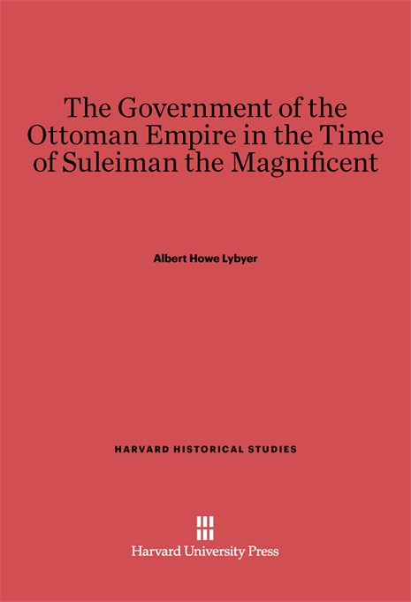 Cover: The Government of the Ottoman Empire in the Time of Suleiman the Magnificent, from Harvard University Press