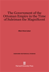 Cover: The Government of the Ottoman Empire in the Time of Suleiman the Magnificent in E-DITION