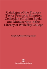 Cover: Catalogue of the Frances Taylor Pearsons Plimpton Collection of Italian Books and Manuscripts in the Library of Wellesley College