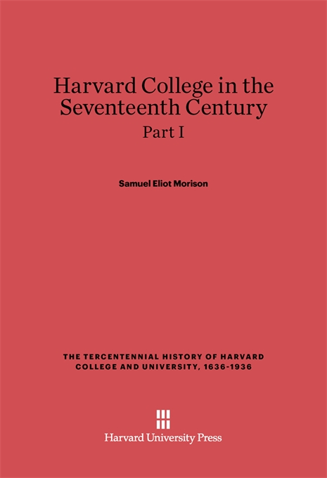 Cover: Harvard College in the Seventeenth Century, Part I, from Harvard University Press