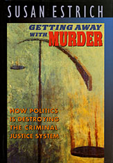 Cover: Getting Away with Murder: How Politics Is Destroying the Criminal Justice System