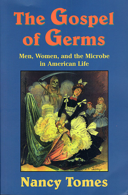 Cover: The Gospel of Germs: Men, Women, and the Microbe in American Life, from Harvard University Press