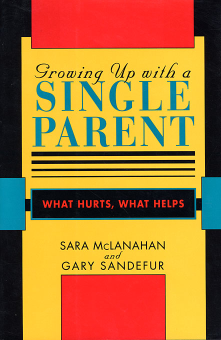Cover: Growing Up With a Single Parent: What Hurts, What Helps, from Harvard University Press