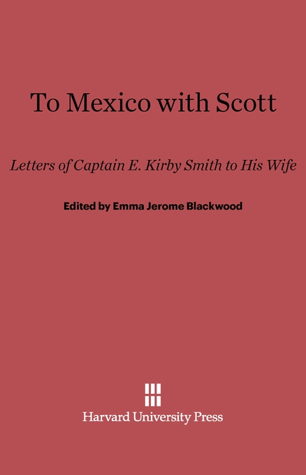 Cover: To Mexico with Scott: Letters of Captain E. Kirby Smith to His Wife, from Harvard University Press