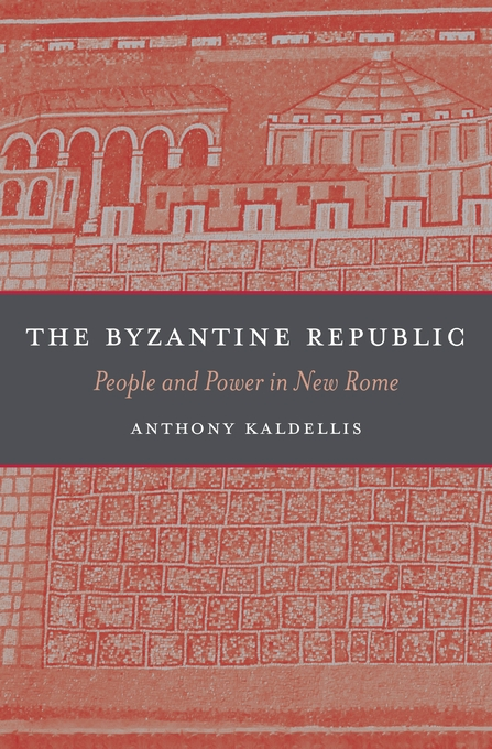 Cover: The Byzantine Republic: People and Power in New Rome, from Harvard University Press