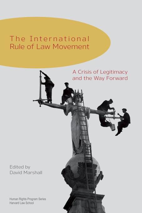 Cover: The International Rule of Law Movement: A Crisis of Legitimacy and the Way Forward, from Harvard University Press