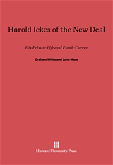 Cover: Harold Ickes of the New Deal: His Private Life and Public Career