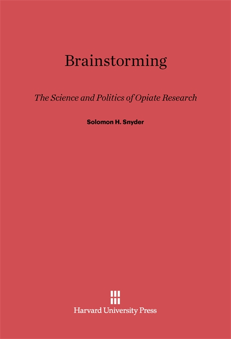 Cover: Brainstorming: The Science and Politics of Opiate Research, from Harvard University Press