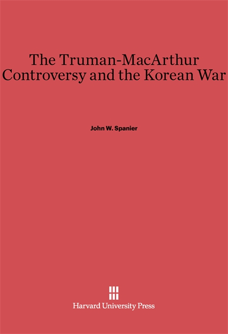 Cover: The Truman-MacArthur Controversy and the Korean War, from Harvard University Press