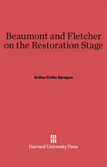 Cover: Beaumont and Fletcher on the Restoration Stage, from Harvard University Press