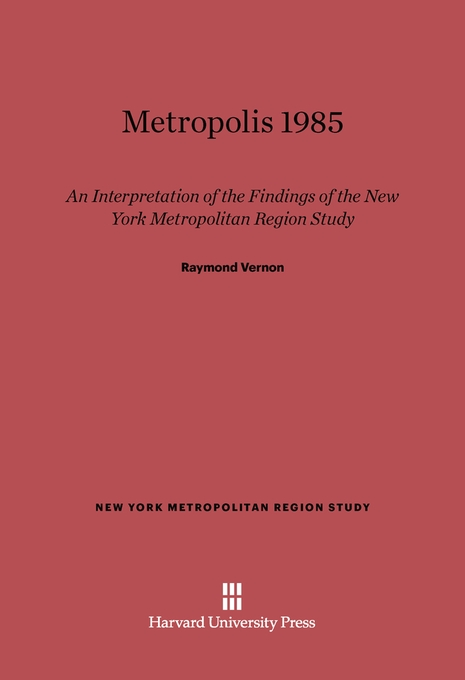 Cover: Metropolis 1985: An Interpretation of the Findings of the New York Metropolitan Region Study, from Harvard University Press