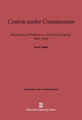 Cover: Canton under Communism: Programs and Politics in a Provincial Capital, 1949–1968
