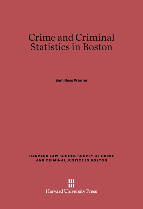 Cover: Crime and Criminal Statistics in Boston, from Harvard University Press