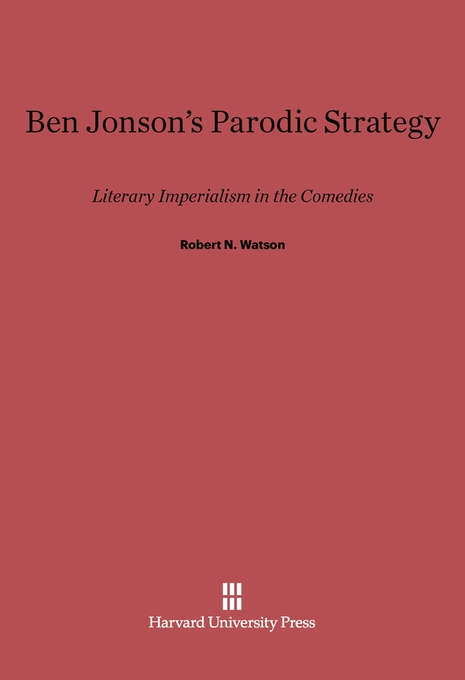 Cover: Ben Jonson's Parodic Strategy: Literary Imperialism in the Comedies, from Harvard University Press