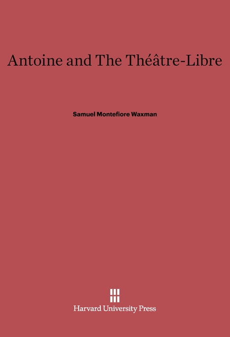 Cover: Antoine and the Théâtre-Libre, from Harvard University Press