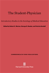 Cover: The Student-Physician: Introductory Studies in the Sociology of Medical Education