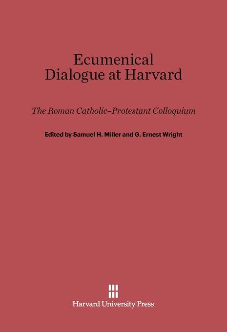 Cover: Ecumenical Dialogue at Harvard: The Roman Catholic–Protestant Colloquium, from Harvard University Press