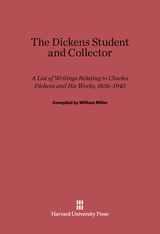Cover: The Dickens Student and Collector: A List of Writings Relating to Charles Dickens and His Works, 1836–1945