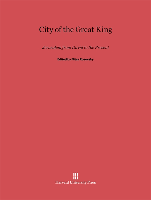 Cover: City of the Great King: Jerusalem from David to the Present, from Harvard University Press