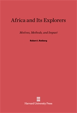 Cover: Africa and Its Explorers: Motives, Methods, and Impact