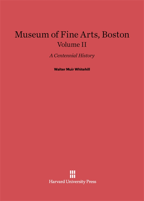Cover: Museum of Fine Arts, Boston: A Centennial History, Volume II, from Harvard University Press