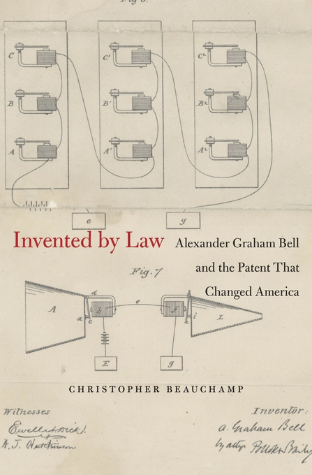 Cover: Invented by Law: Alexander Graham Bell and the Patent That Changed America, from Harvard University Press