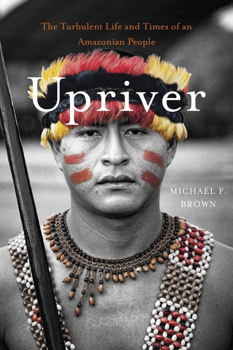 Cover: Upriver: The Turbulent Life and Times of an Amazonian People, from Harvard University Press