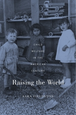 Cover: Raising the World: Child Welfare in the American Century