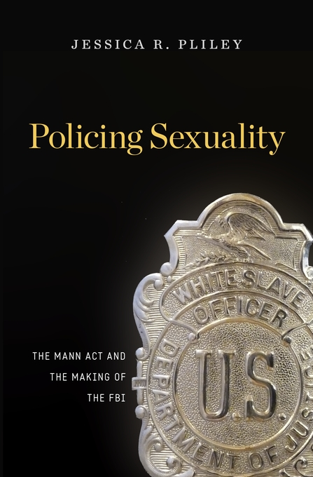 Cover: Policing Sexuality: The Mann Act and the Making of the FBI, from Harvard University Press