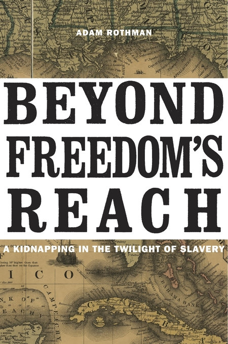 Cover: Beyond Freedom's Reach: A Kidnapping in the Twilight of Slavery, from Harvard University Press