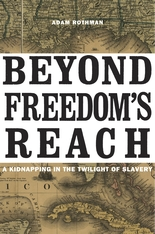 Cover: Beyond Freedom's Reach: A Kidnapping in the Twilight of Slavery, by Adam Rothman, from Harvard University Press
