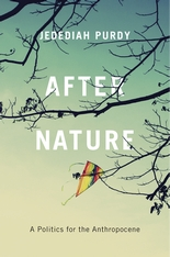 Cover: After Nature: A Politics for the Anthropocene, by Jedediah Purdy, from Harvard University Press