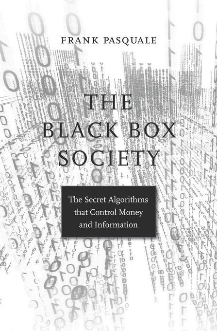 Cover: The Black Box Society: The Secret Algorithms That Control Money and Information, from Harvard University Press